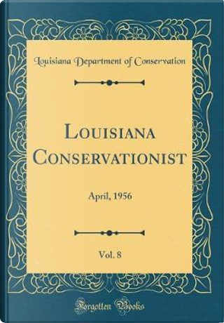 Louisiana Conservationist, Vol. 8 by Louisiana Department Of Conservation