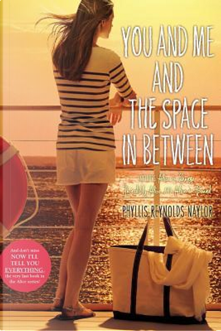 You and Me and the Space in Between by Phyllis Reynolds Naylor
