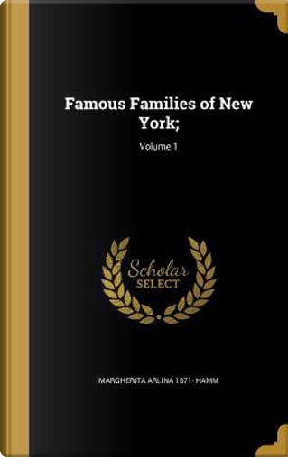 FAMOUS FAMILIES OF NEW YORK V0 by Margherita Arlina 1871 Hamm