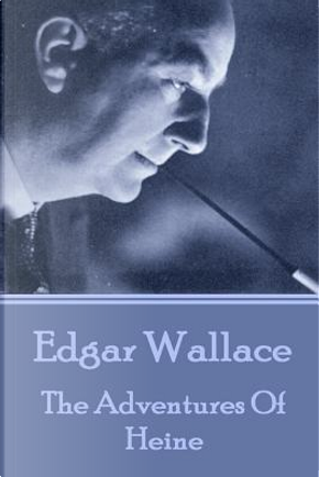 Edgar Wallace - The Adventures Of Heine by Edgar Wallace