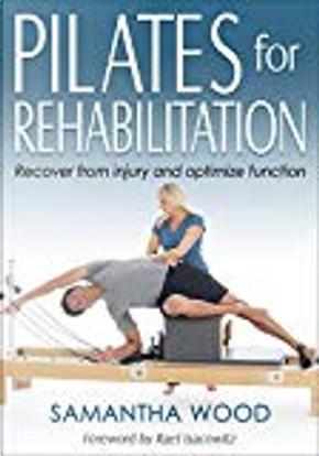 Pilates for Rehabilitation by Samantha Wood