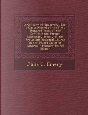 A Century of Endeavor, 1821-1921 by Julia Chester Emery