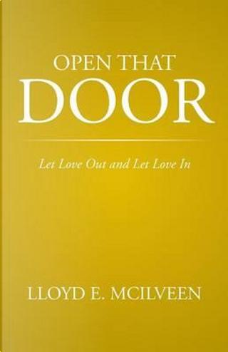 Open That Door by Lloyd E. McIlveen