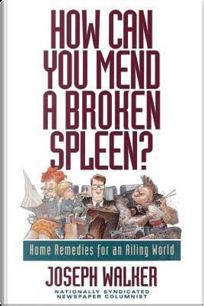 How Can You Mend a Broken Spleen? by Joseph Walker