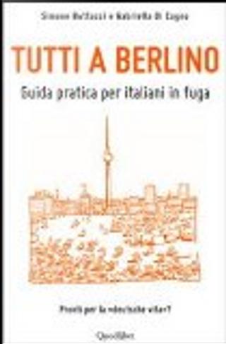 Tutti a Berlino. Guida pratica per italiani in fuga by Simone Buttazzi