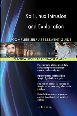Kali Linux Intrusion and Exploitation Complete Self-assessment Guide by Gerardus Blokdyk