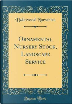 Ornamental Nursery Stock, Landscape Service (Classic Reprint) by Dalewood Nurseries