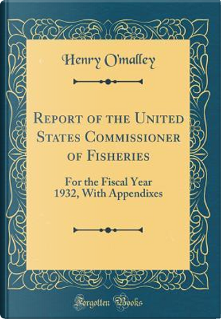 Report of the United States Commissioner of Fisheries by Henry O'Malley