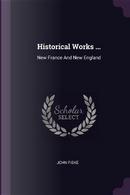 Historical Works ... by John Fiske