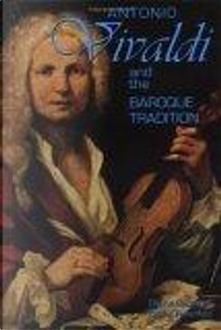 Antonio Vivaldi and the Baroque Tradition by Daniel Felsenfeld, Donna Getzinger