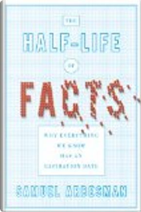 The Half-Life of Facts by Samuel Arbesman
