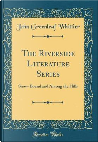The Riverside Literature Series by John Greenleaf Whittier