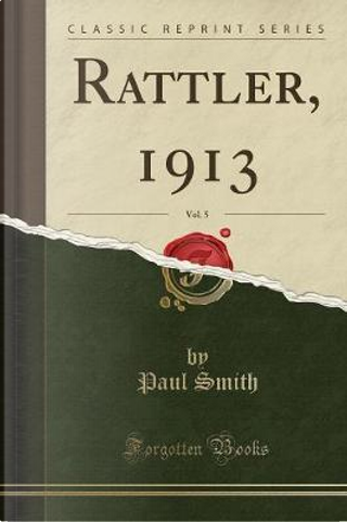 Rattler, 1913, Vol. 5 (Classic Reprint) by Paul Smith