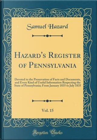 Hazard's Register of Pennsylvania, Vol. 15 by Samuel Hazard