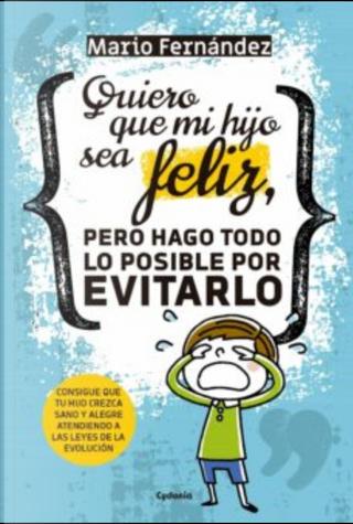 Quiero que mi hijo sea feliz, pero hago todo lo posible por evitarlo by Mario Fernández