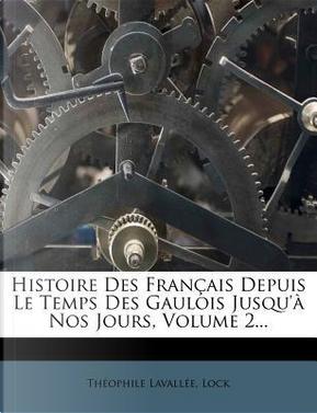 Histoire Des Francais Depuis Le Temps Des Gaulois Jusqu'a Nos Jours, Volume 2... by Theophile Sebastien Lavallee