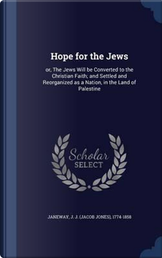Hope for the Jews by J J 1774-1858 Janeway