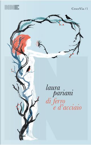 Di ferro e d'acciaio by Laura Pariani