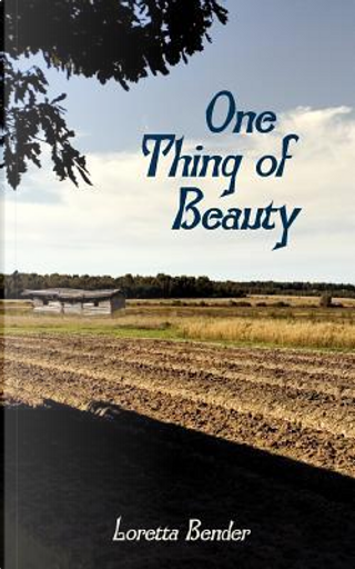 One Thing of Beauty by Loretta Bender