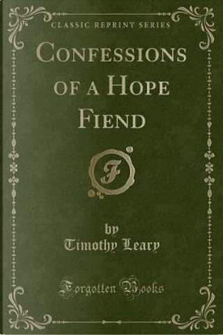 Confessions of a Hope Fiend (Classic Reprint) by Timothy Leary
