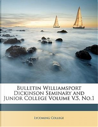 Bulletin Williamsport Dickinson Seminary and Junior College Volume V.5, No.1 by Lycoming College
