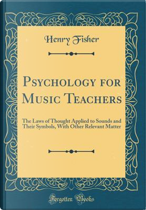 Psychology for Music Teachers by Henry Fisher