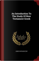 An Introduction to the Study of New Testament Greek by James Hope Moulton