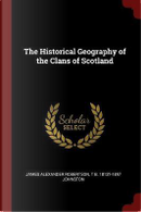 The Historical Geography of the Clans of Scotland by James Alexander Robertson