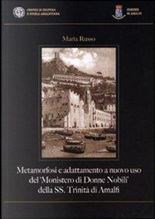 Metamorfosi e adattamento a nuovo uso del «Monistero di Donne Nobili» della SS. Trinità di Amalfi by Maria Russo