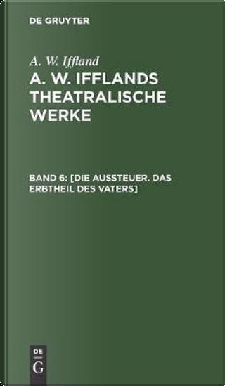 Die Aussteuer - Das Erbtheil Des Vaters by August Wilhelm Iffland