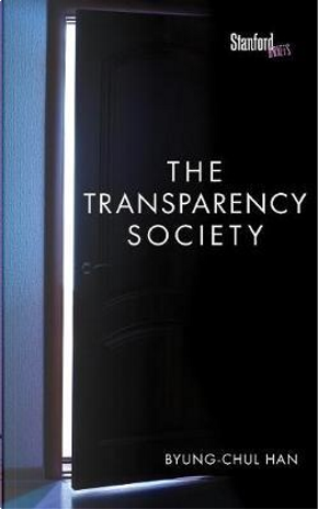 The Transparency Society by Byung-Chul Han