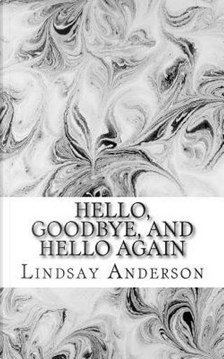 Hello, Goodbye, and Hello Again by Lindsay Anderson