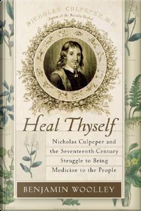 Heal Thyself by Benjamin Woolley