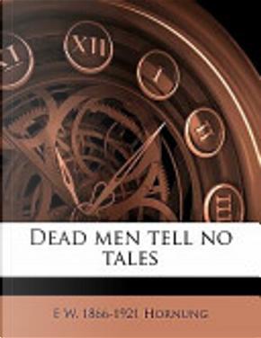 Dead Men Tell No Tales by E. W. 1866 Hornung