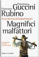 Magnifici malfattori. Storia illustrata dei briganti toscani by Francesco Guccini