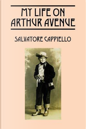 My Life on Arthur Avenue by Salvatore Cappiello
