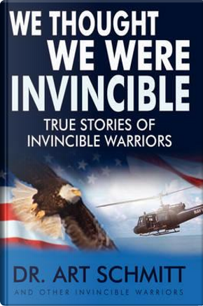 We Thought We Were Invincible by Art F. Schmitt
