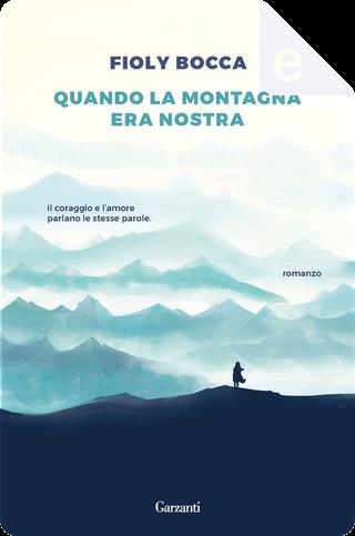 Quanto la montagna era nostra by Fioly Bocca