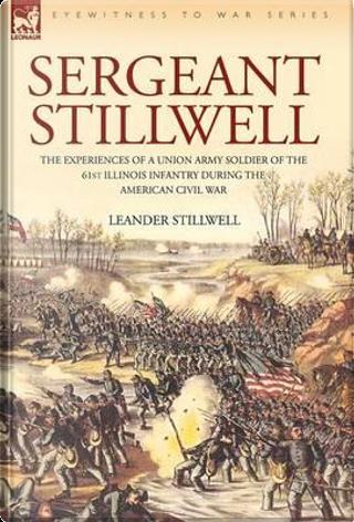 Sergeant Stillwell by Leander Stillwell