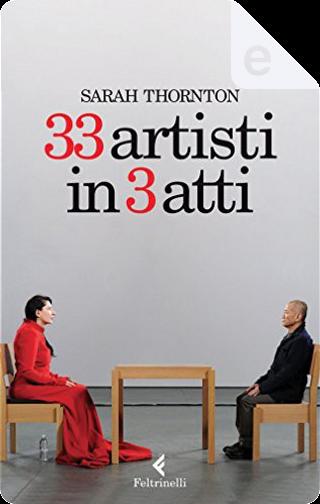 33 artisti in 3 atti by Sarah Thornton