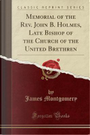 Memorial of the Rev. John B. Holmes, Late Bishop of the Church of the United Brethren (Classic Reprint) by James Montgomery