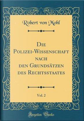 Die Polizei-Wissenschaft nach den Grundsätzen des Rechtsstaates, Vol. 2 (Classic Reprint) by Robert Von Mohl