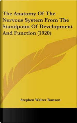 The Anatomy of the Nervous System from the Standpoint of Development and Function (1920) by Stephen Walter Ranson