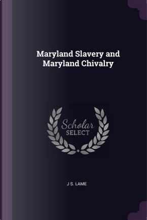 Maryland Slavery and Maryland Chivalry by J. S. Lame