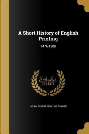 SHORT HIST OF ENGLISH PRINTING by Henry Robert 1856-1928 Plomer