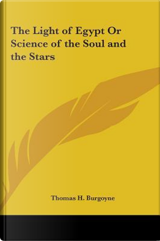 The Light of Egypt or Science of the Soul and the Stars by Thomas H. Burgoyne