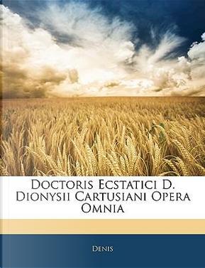 Doctoris Ecstatici D. Dionysii Cartusiani Opera Omnia by Denis