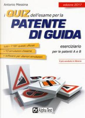 I quiz dell'esame per la patente di guida. Eserciziario per le patenti A e B. Con Contenuto digitale per download e accesso on line by Antonio Messina