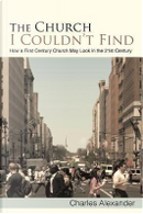 The Church I Couldn't Find by Charles Alexander