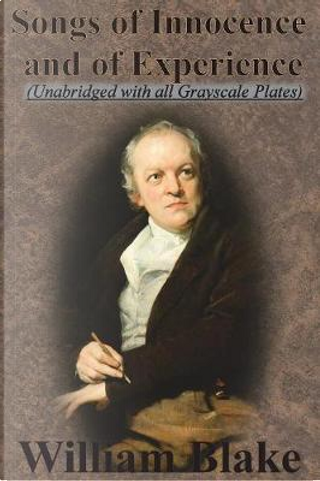 Songs of Innocence and Songs of Experience (Unabridged with all Grayscale Plates) by WILLIAM BLAKE